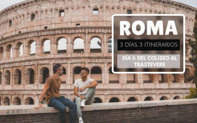 Roma: 3 días, 3 itinerarios – Día 1: del Coliseo al Trastevere