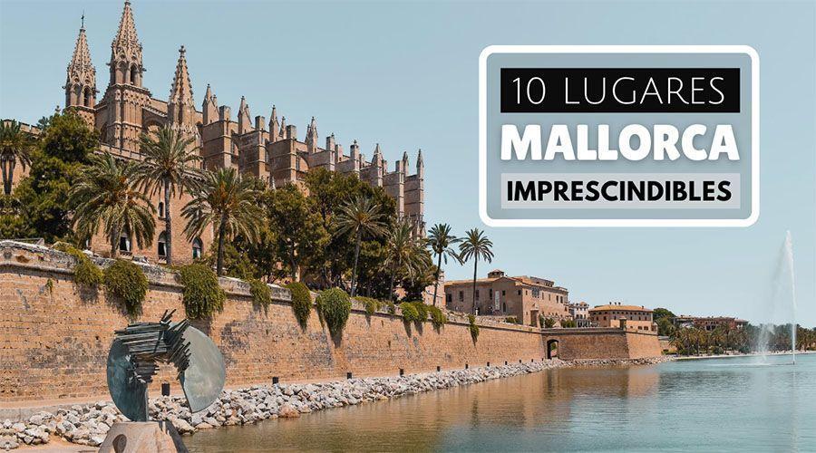 10 lugares que ver en Mallorca imprescindibles
