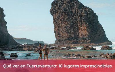 Qué ver en Fuerteventura: 10 cosas imprescindibles