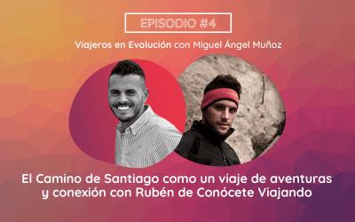 El Camino de Santiago como un viaje de aventuras y conexión con Rubén de Conócete Viajando (Viajeros en Evolución #4)